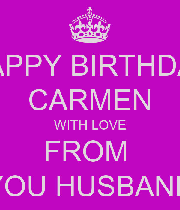 Happy birthday carmen with love from you husband keep - Happy birthday carmen images ...