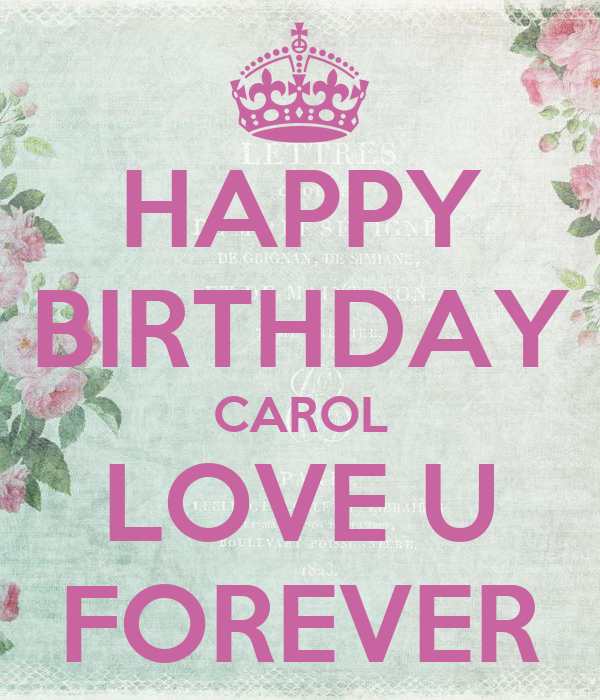 happy birthday carol love u forever poster hanyhhhm keep calm o matic. Black Bedroom Furniture Sets. Home Design Ideas