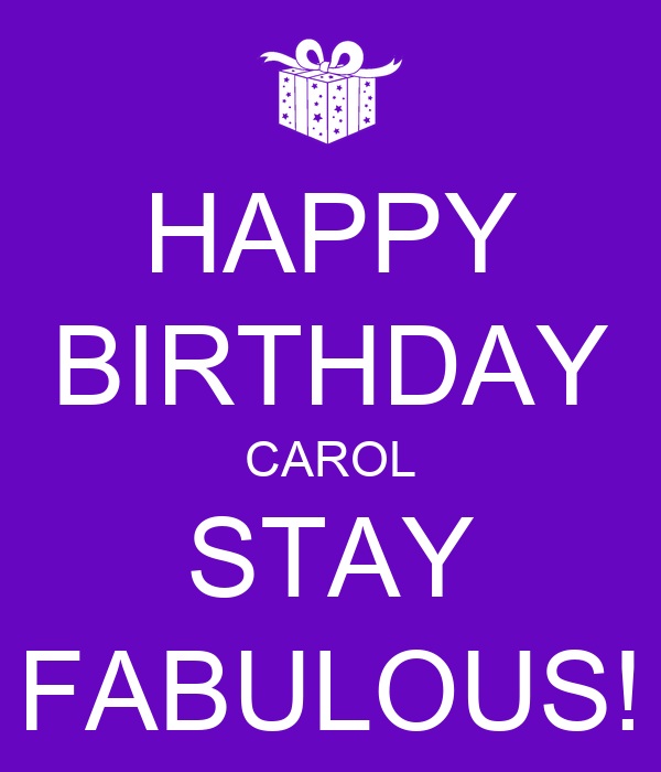 HAPPY BIRTHDAY CAROL STAY FABULOUS! Poster | helsbb | Keep ...