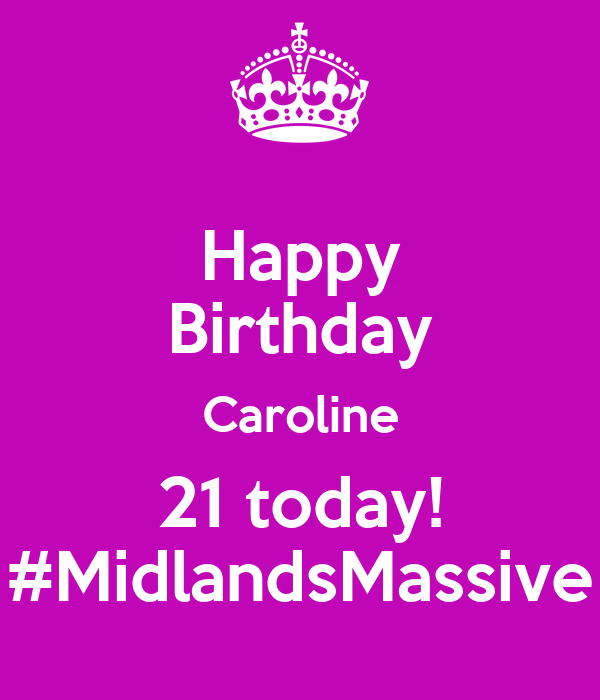 Happy Birthday Caroline 21 Today! #MidlandsMassive Poster