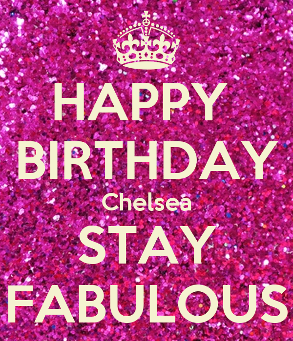 Happy Birthday Chelsea Stay Fabulous Poster Amy Keep Calm O Matic