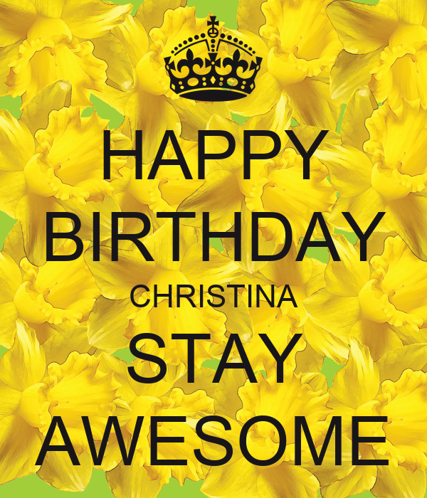 Happy Birthday Christina Stay Awesome Keep Calm And