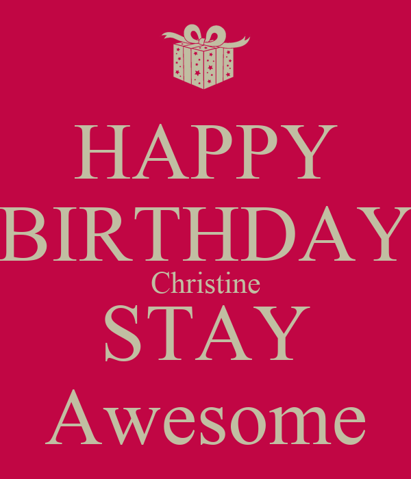 Happy Birthday Christine Stay Awesome Poster Chris