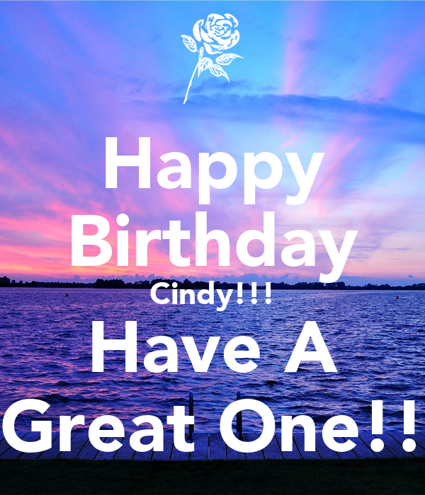 Happy Birthday Cindy!!! Have A Great One!! Poster