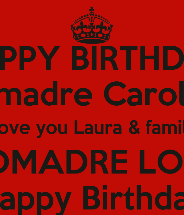 Happy Birthday Comadre Caroline Love You Laura Family Comadre Love