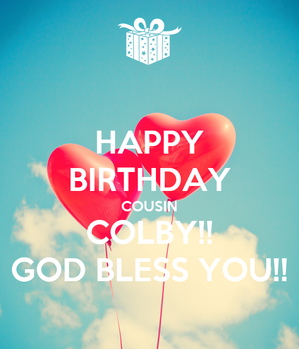 HAPPY BIRTHDAY COUSIN COLBY!! GOD BLESS YOU!! Poster