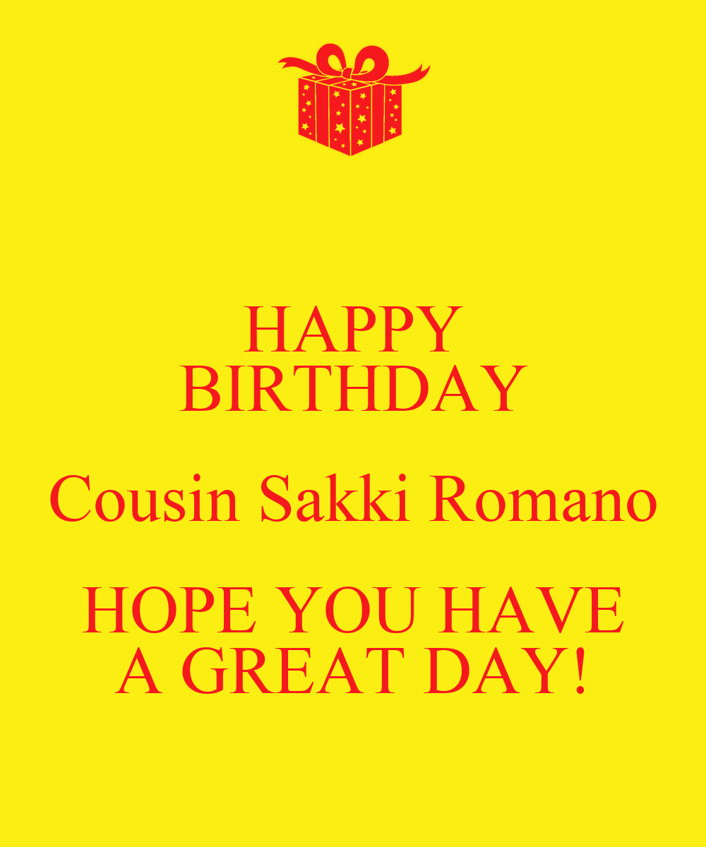 HAPPY BIRTHDAY Cousin Sakki Romano HOPE YOU HAVE A GREAT