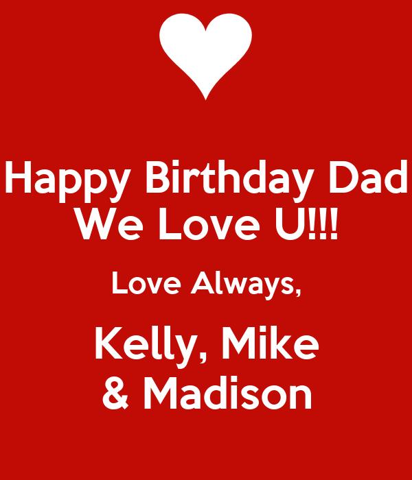 Happy Birthday Dad We Love U!!! Love Always, Kelly, Mike