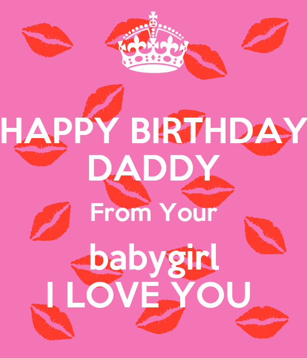 Birthday Love From: HAPPY BIRTHDAY DADDY From Your Babygirl I LOVE YOU Poster
