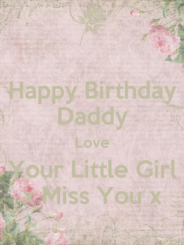 happy birthday daddy love your little girl x miss you x