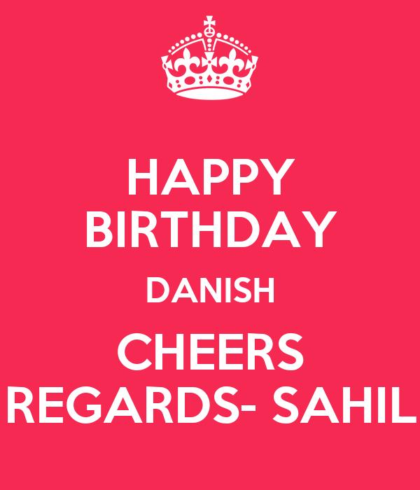 HAPPY BIRTHDAY DANISH CHEERS REGARDS- SAHIL