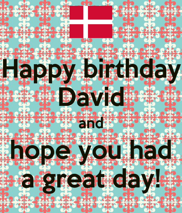Happy Birthday David And Hope You Had A Great Day! Poster