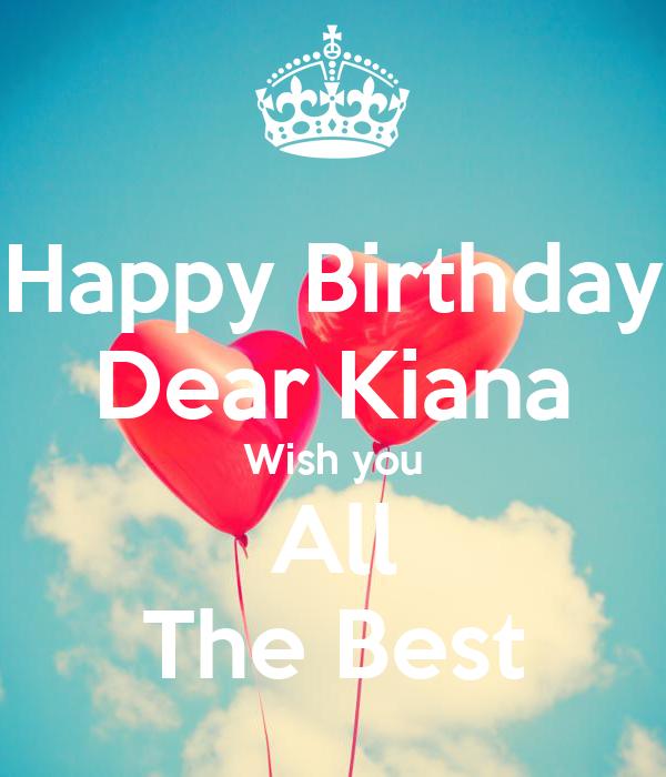 Happy Birthday Dear Kiana Wish You All The Best Poster