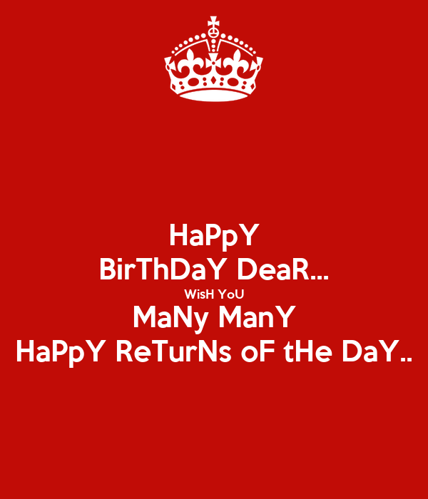Happy Birthday Dear Wish You Many Many Happy Returns Of Many More Happy Birthday Wishes