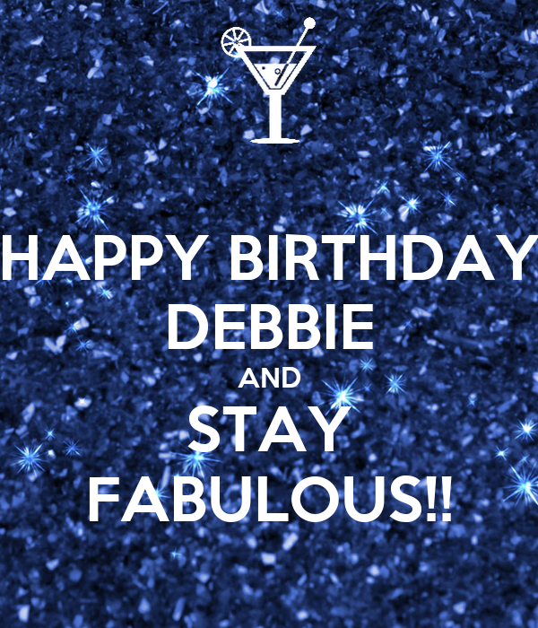 HAPPY BIRTHDAY DEBBIE AND STAY FABULOUS!! Poster