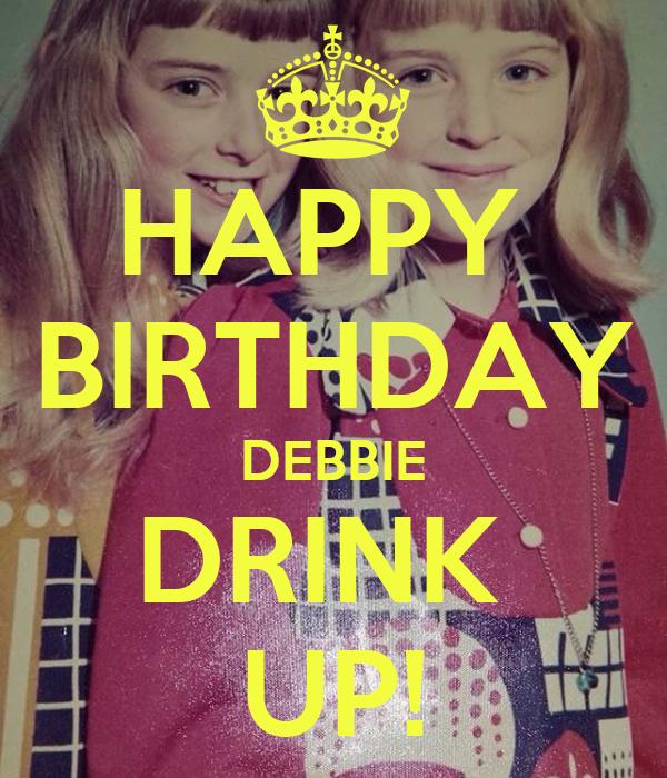 HAPPY BIRTHDAY DEBBIE DRINK UP! Poster