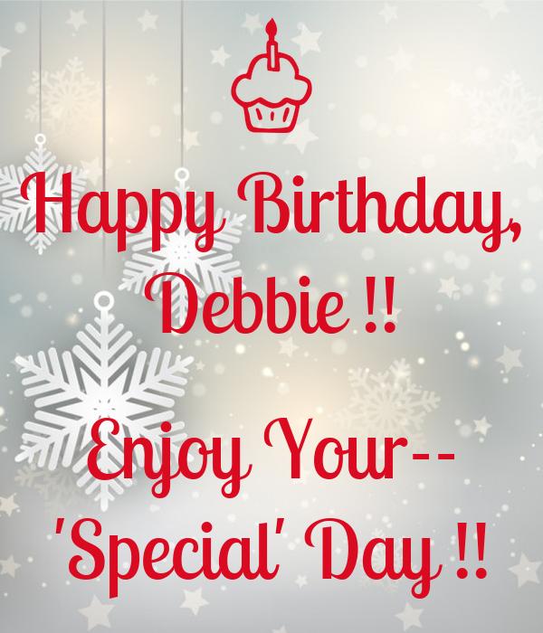 Happy Birthday, Debbie !! Enjoy Your-- 'Special' Day
