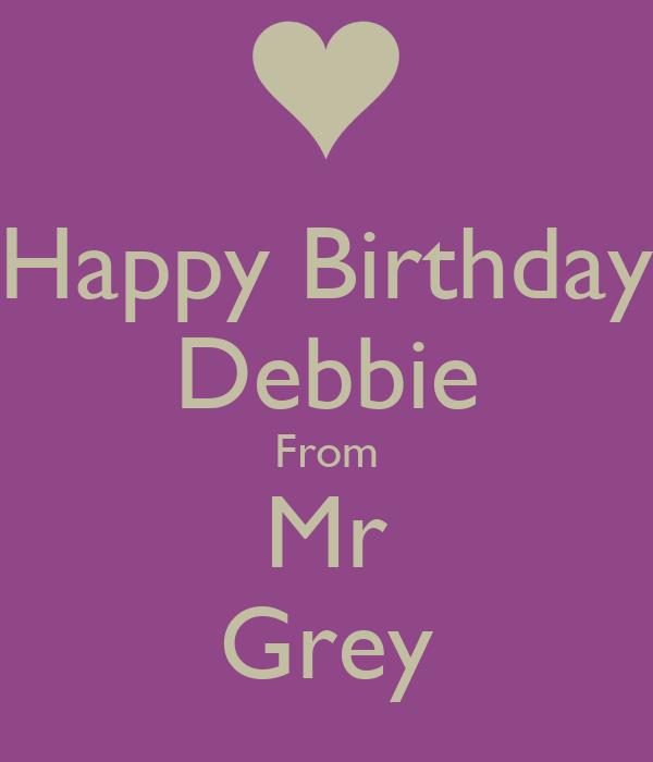 Happy Birthday Debbie From Mr Grey Poster