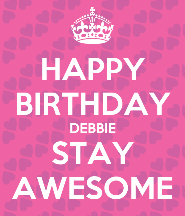 HAPPY BIRTHDAY DEBBIE STAY AWESOME Poster