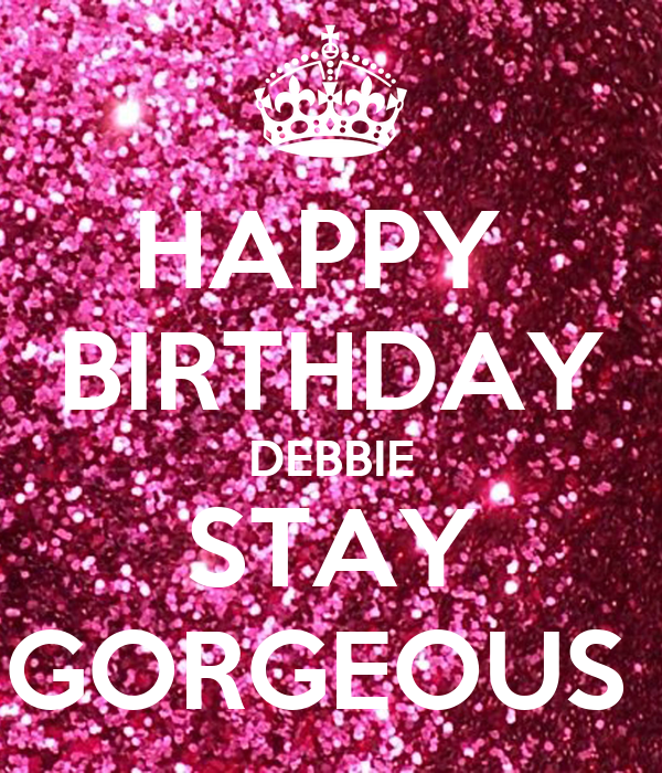 HAPPY BIRTHDAY DEBBIE STAY GORGEOUS Poster