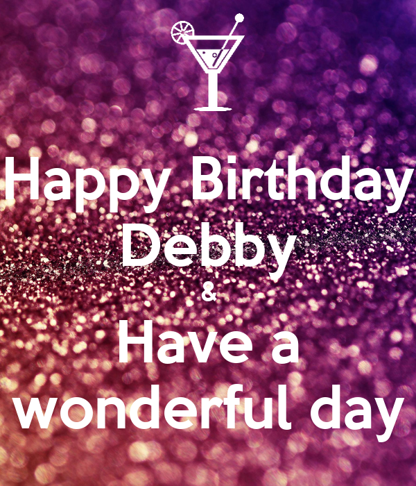Happy Birthday Debby & Have A Wonderful Day Poster