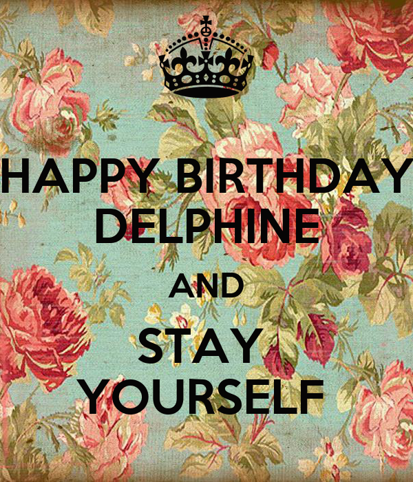 HAPPY BIRTHDAY DELPHINE AND STAY YOURSELF Poster ...