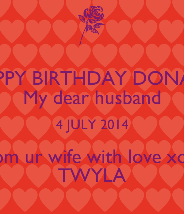HAPPY BIRTHDAY DONALD My Dear Husband 4 JULY 2014 From Ur