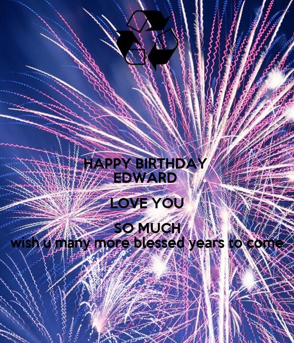 HAPPY BIRTHDAY EDWARD LOVE YOU SO MUCH Wish U Many More
