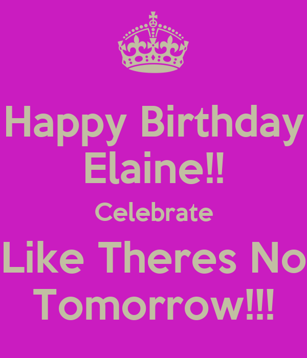 Happy Birthday Elaine Celebrate Like Theres No Tomorrow Poster