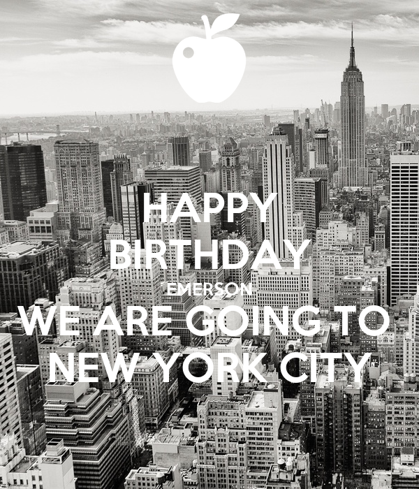 HAPPY BIRTHDAY EMERSON WE ARE GOING TO NEW YORK CITY