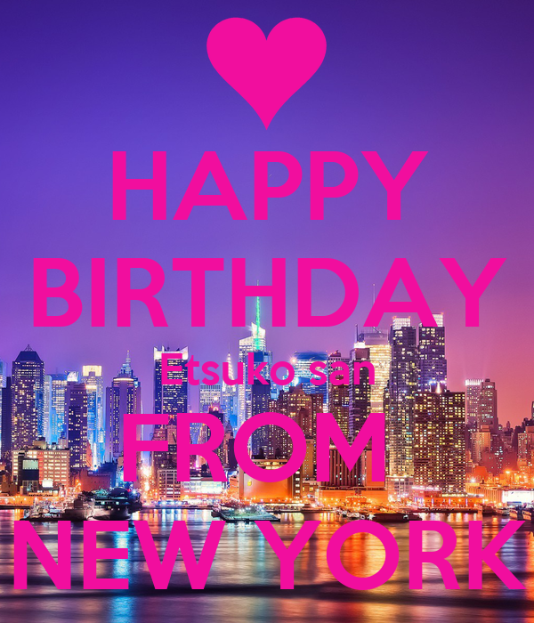 Happy Birthday Etsuko San From New York Poster Taeko