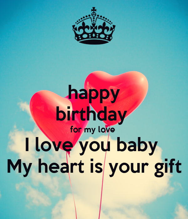 Happy Birthday For My Love I Love You Baby My Heart Is Your Gift