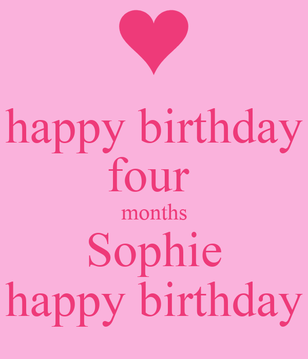 happy birthday four months Sophie happy birthday - KEEP CALM AND CARRY ...: keepcalm-o-matic.co.uk/p/happy-birthday-four-months-sophie-happy...