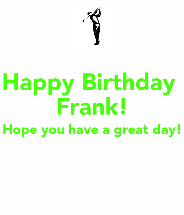 Happy Birthday Frank! Hope You Have A Great Day! Poster