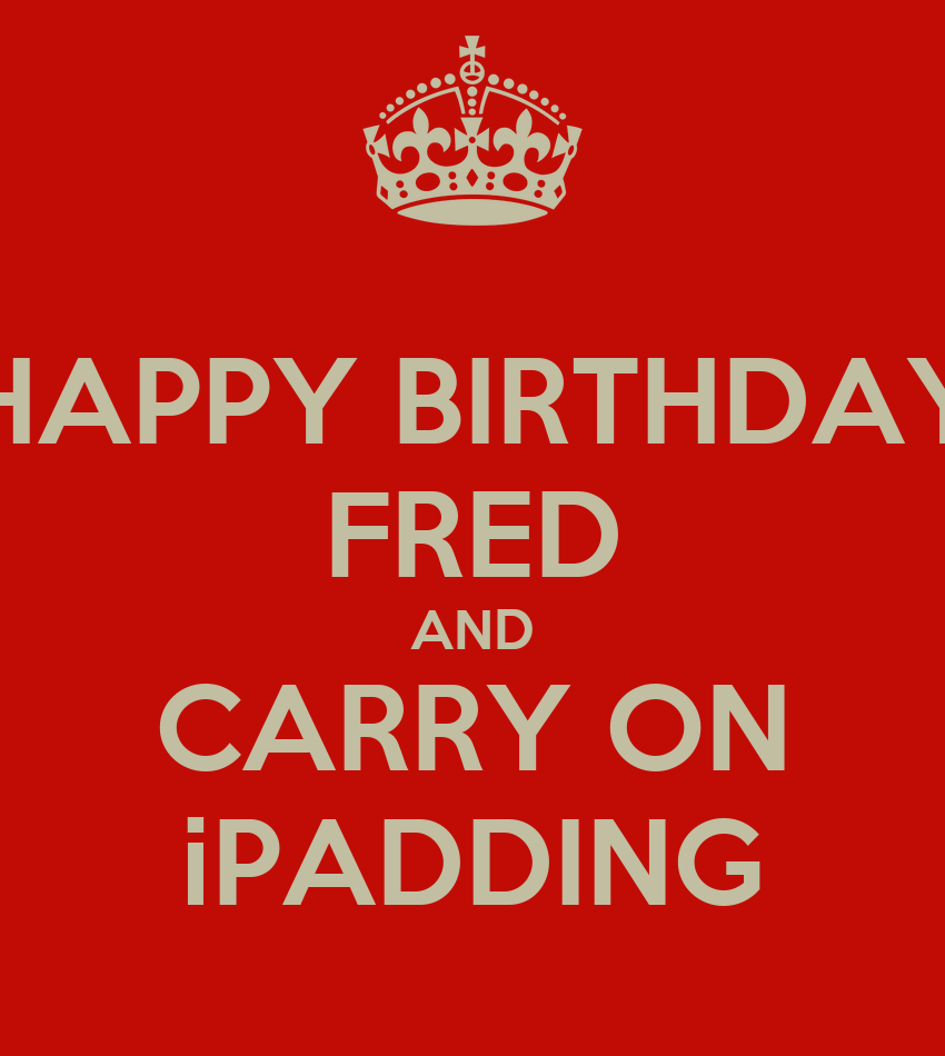 HAPPY BIRTHDAY FRED AND CARRY ON IPADDING Poster