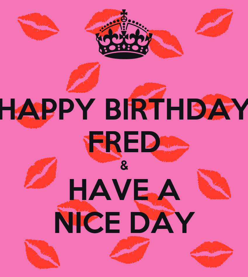 HAPPY BIRTHDAY FRED & HAVE A NICE DAY Poster