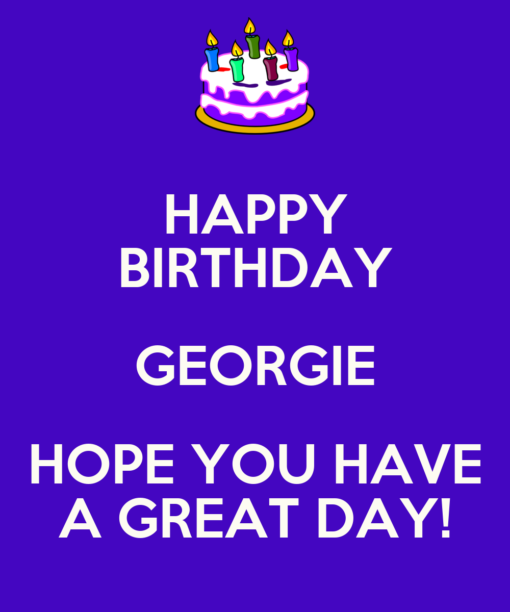 HAPPY BIRTHDAY GEORGIE HOPE YOU HAVE A GREAT DAY! Poster