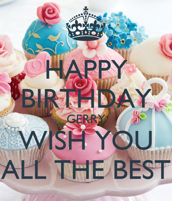 HAPPY BIRTHDAY GERRY WISH YOU ALL THE BEST Poster