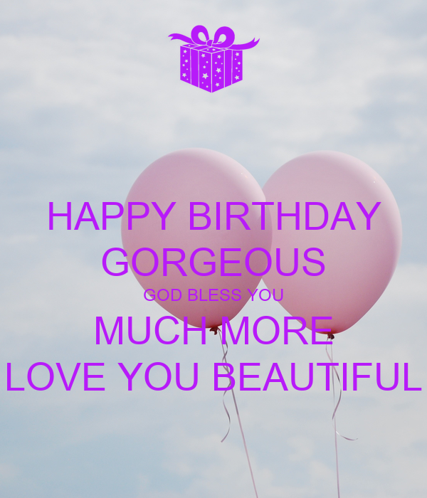 happy birthday gorgeous god bless you much more love you beautiful poster caro keep calm o matic. Black Bedroom Furniture Sets. Home Design Ideas