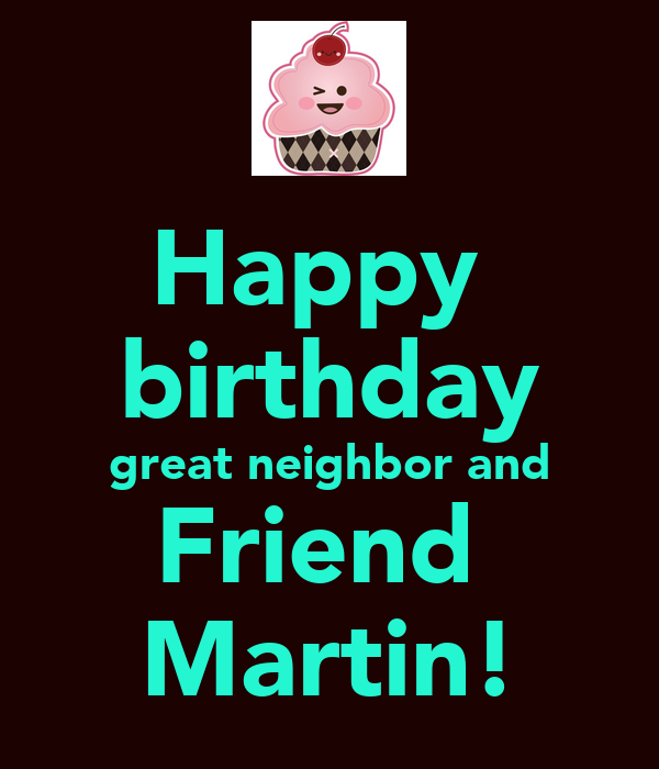 Funny Birthday Quotes For Neighbors: Happy Birthday Great Neighbor And Friend Martin! Poster