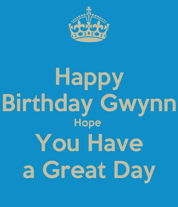 Happy Birthday Gwynn Hope You Have A Great Day Poster
