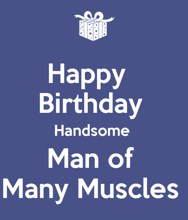 Happy Birthday Handsome Man Of Many Muscles Poster Lian