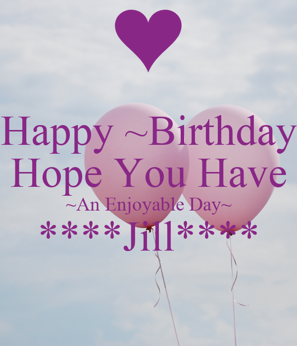 Happy ~Birthday Hope You Have ~An Enjoyable Day~ ****Jill