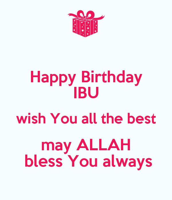 Happy Birthday IBU Wish You All The Best May ALLAH Bless