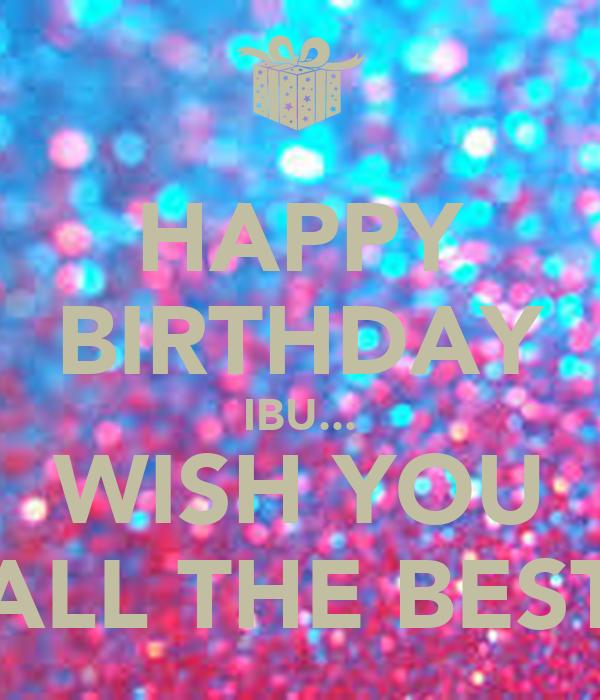 HAPPY BIRTHDAY IBU... WISH YOU ALL THE BEST Poster