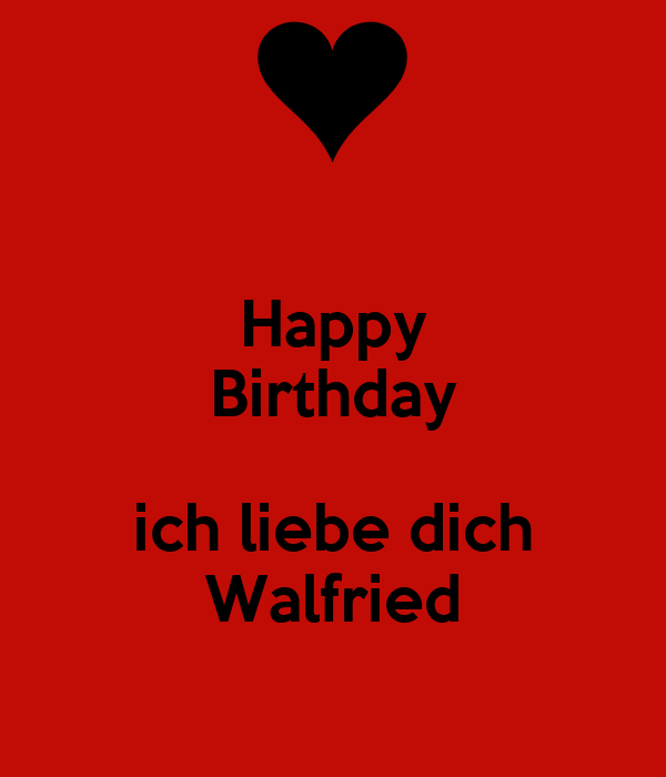 happy birthday ich liebe dich walfried keep calm and. Black Bedroom Furniture Sets. Home Design Ideas