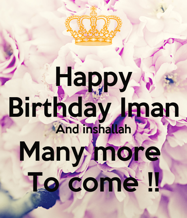Happy Birthday Iman And Inshallah Many More To Come Poster Sumiah Keep Calm O Matic