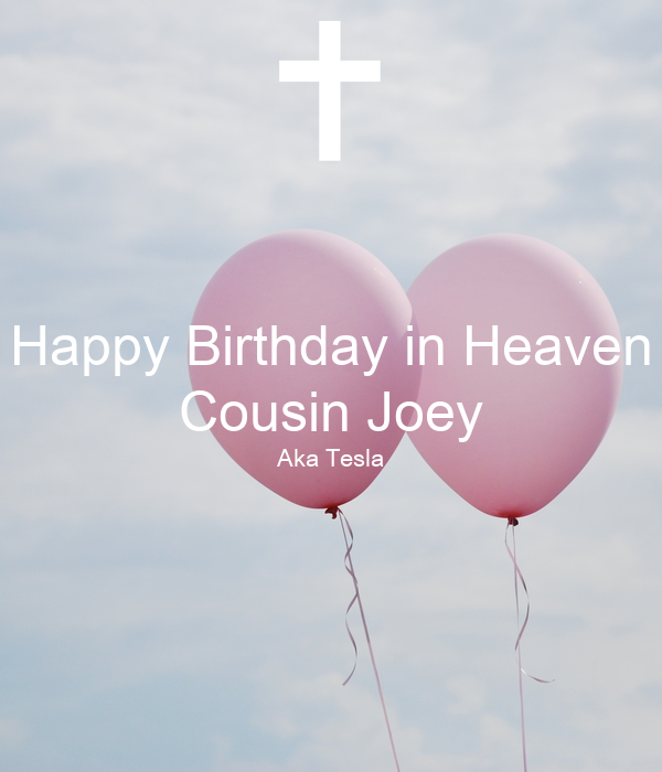 Happy Birthday In Heaven Cousin Joey Aka Tesla Poster Maryann