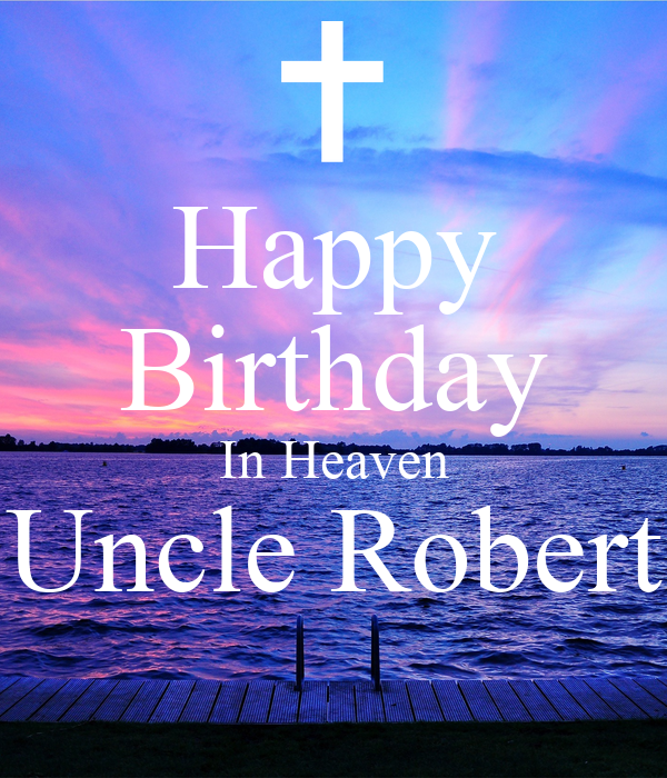 Happy Birthday In Heaven Uncle Robert Poster