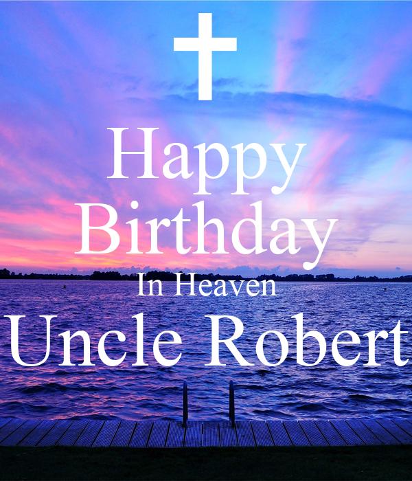 Happy Birthday In Heaven Uncle Robert Poster
